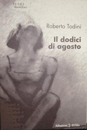 """""""Il dodici di Agosto"""": sul tema dell'amicizia il primo racconto di Roberto Todini"""