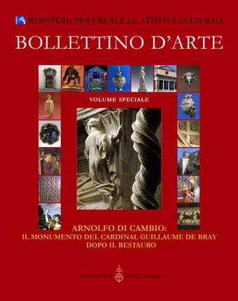 """Volume speciale del Bollettino d'Arte dal titolo: """"Arnolfo Di Cambio, il Monumento del Cardinale Guillaume De Bray dopo il Restauro"""""""