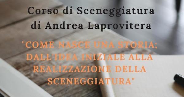 Aperte le iscrizioni al Corso di Sceneggiatura tenuto da Andrea Laprovitera