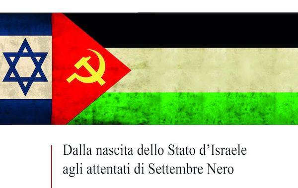 """Esce il libro """"La Sinistra italiana e il conflitto israelo-palestinese. Dalla nascita dello Stato d'Israele agli attentati di Settembre Nero"""""""