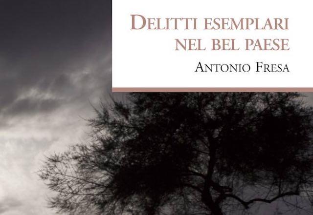"""Per """"Il Maggio dei Libri"""" Antonio Fresa presenta """"Delitti esemplari nel Bel Paese"""""""