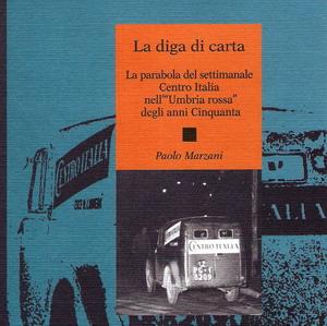 """""""La diga di carta"""", un libro di Paolo Marzani dedicato alla vicenda editoriale di """"Centro Italia"""""""