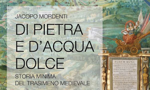 """""""Di pietra e di acqua dolce. Storia minima del Trasimeno medievale"""""""