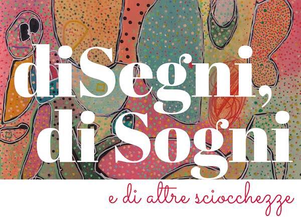 """""""DiSegni, di Sogni"""". Al Caos, la mostra del Centro Diurno """"Il Girasole"""""""