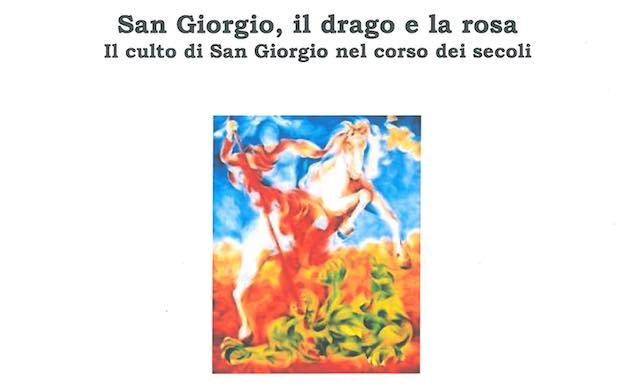 """""""San Giorgio, il drago e la rosa. Il culto di San Giorgio nel corso dei secoli"""""""