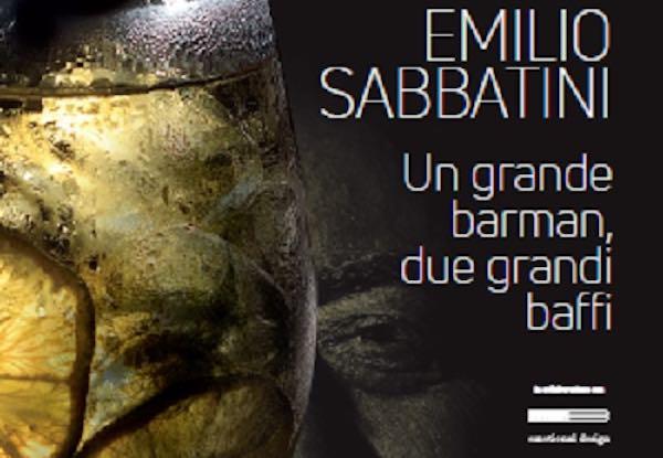 """Si presenta """"Emilio Sabbatini. Un grande barman, due grandi baffi"""""""