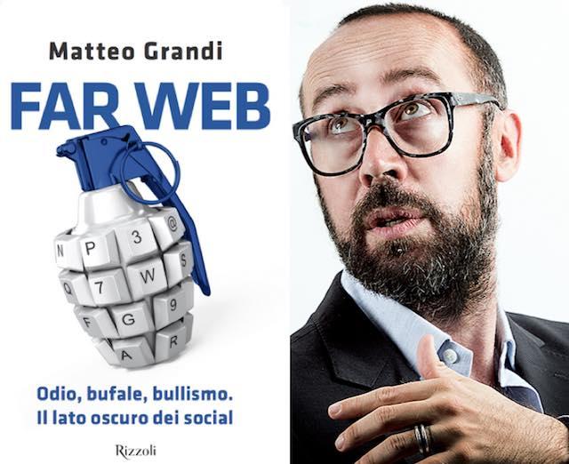 """""""Far Web. Odio, bufale, bullismo. Il lato oscuro dei social"""" nel saggio di Matteo Grandi"""