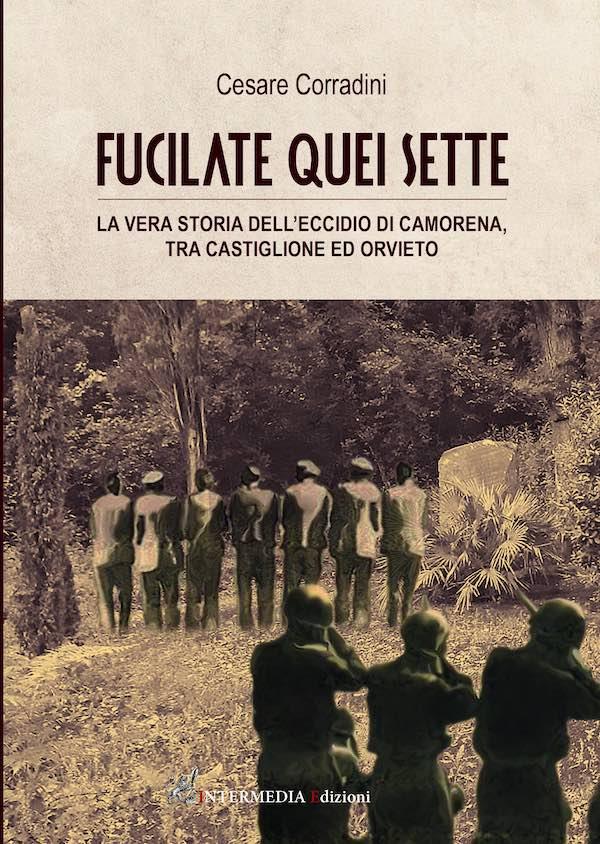 """""""Fucilate quei sette"""". Il libro di Cesare Corradini ricostruisce l'Eccidio di Camorena"""