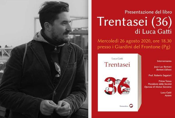 """Ai Giardini del Frontone, Luca Gatti presenta il libro """"Trentasei (36)"""""""