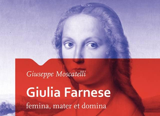"Giuseppe Moscatelli presenta il libro ""Giulia Farnese. Femina, mater et domina"""