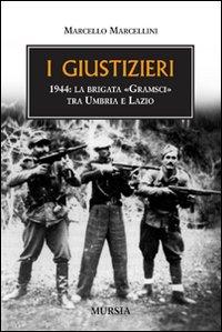 """Nelle librerie """"I giustizieri. 1944: la brigata Gramsci tra Umbria e Lazio"""". Le atrocità commesse nel nome dell'ideologia"""