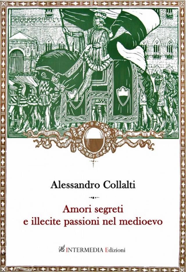 """Alessandro Collalti presenta il libro """"Amori segreti ed illecite passioni nel Medioevo"""""""