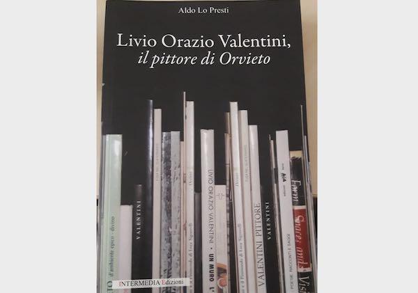 """""""Livio Orazio Valentini, il pittore di Orvieto"""". Un libro per riscoprire l'uomo e l'artista"""