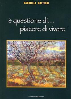 """Gabriella Mattioni presenta il suo libro """"E' questione di... piacere di vivere"""". Venerdì 20 maggio al Museo Emilio Greco"""