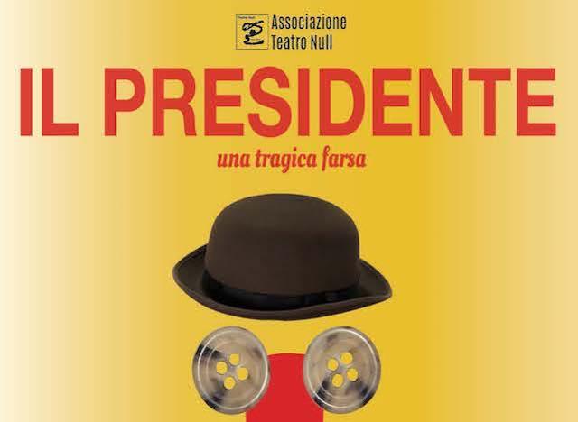 """Al Teatro dei Calanchi va in scena """"Il Presidente, una tragica farsa"""""""