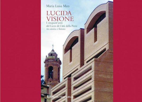 """""""Lucida Visione. I Cinquant'anni del Liceo di Città della Pieve tra storia e futuro"""""""