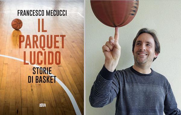 """Il parquet lucido"". Le storie di basket di Francesco Mecucci"