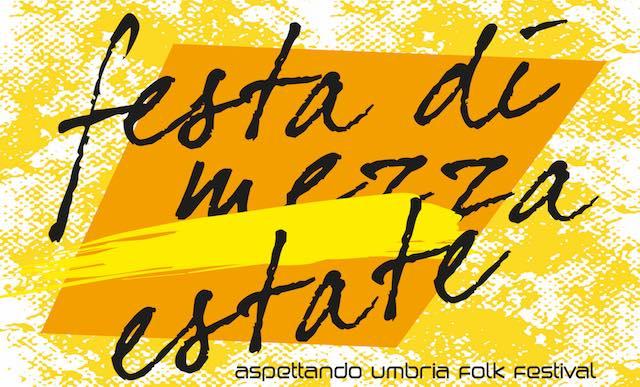 """Aspettando """"Umbria Folk Festival"""", torna la Festa di Mezza Estate"""