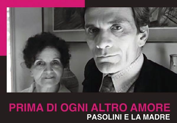 """""""Prima di ogni altro amore: Pasolini e la madre"""""""