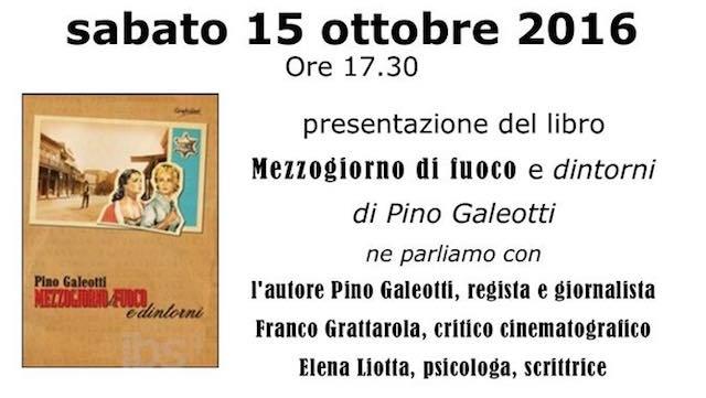 """Pino Galeotti presenta il libro """"Mezzogiorno di fuoco e dintorni"""""""