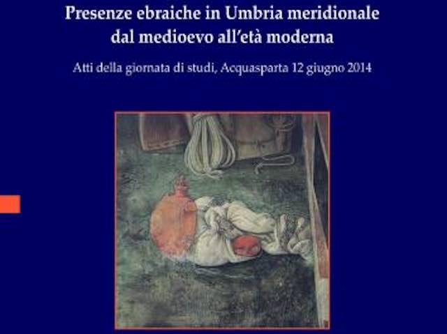 """Si presenta """"Presenze ebraiche in Umbria meridionale dal medioevo all'età moderna"""""""