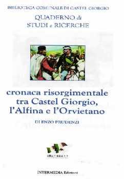 """""""Cronaca risorgimentale tra Castel Giorgio, l'Alfina e l'Orvietano"""". Enzo Prudenzi presenta il suo ultimo lavoro"""