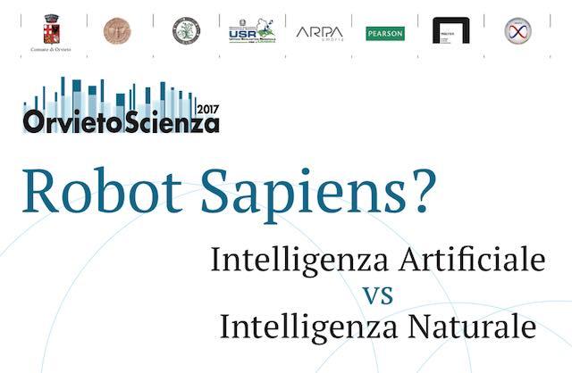 """Robot Sapient? A """"OrvietoScienza 2017"""" si parla di """"Intelligenza Artificiale vs Intelligenza Naturale"""""""