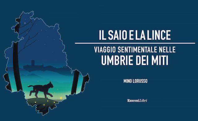 """Mino Lorusso presenta """"Il saio e la lince. Viaggio sentimentale nelle Umbrie dei miti"""""""