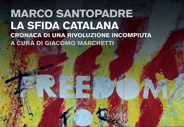 """Marco Santopadre presenta """"La sfida catalana. Cronaca di una rivoluzione incompiuta"""""""