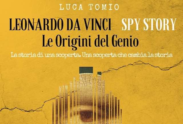 """""""Leonardo da Vinci Spy Story. Le Origini del Genio"""" raccontate da Luca Tomio"""
