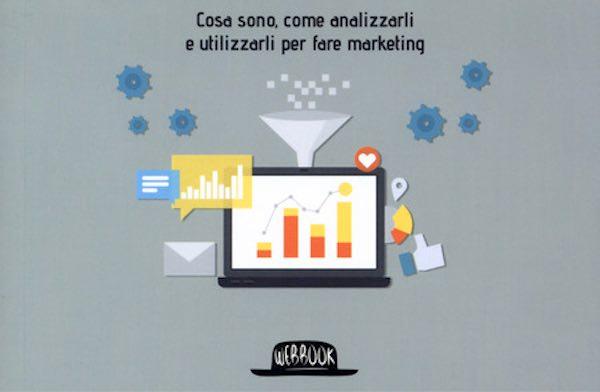 """""""Big data. Cosa sono, come analizzarli e utilizzarli per fare marketing"""""""